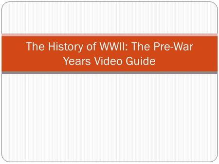 The History of WWII: The Pre-War Years Video Guide.