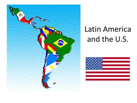 Latin America and the U.S.. The Monroe Doctrine Western Hemisphere is the United States' sphere of interest. Warns European nations that the United States.