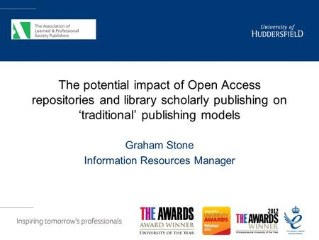 The potential impact of Open Access repositories and library scholarly publishing on 'traditional' publishing models Graham Stone Information Resources.