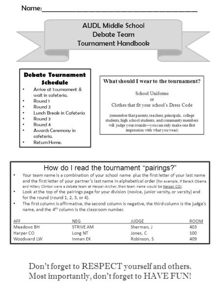 AUDL Middle School Debate Team Tournament Handbook Debate Tournament Schedule Arrive at tournament & wait in cafeteria. Round 1 Round 2 Lunch Break in.