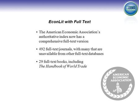 EconLit with Full Text The American Economic Association's authoritative index now has a comprehensive full-text version 492 full-text journals, with many.