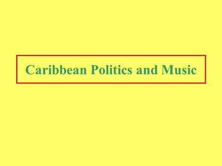 Caribbean Politics and Music. Jamaica: Colonial History and Slavery Christopher Columbus home Became one of the largest sugar producer British conquest: