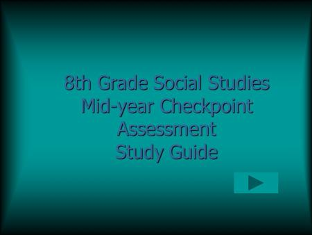 8th Grade Social Studies Mid-year Checkpoint Assessment Study Guide.