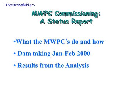 MWPC Commissioning: A Status Report What the MWPC's do and how Data taking Jan-Feb 2000 Results from the Analysis.