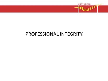 PROFESSIONAL INTEGRITY. Meaning of Professional and Integrity Professional means;  Who willingly adopts and consistently applies knowledge, skill and.