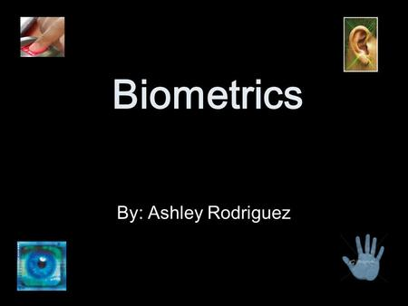 Biometrics By: Ashley Rodriguez. Biometrics An automated method of recognizing a person based on physical or behavioral traits. Consist of two main classes.