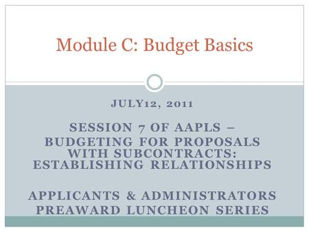 JULY12, 2011 SESSION 7 OF AAPLS – BUDGETING FOR PROPOSALS WITH SUBCONTRACTS: ESTABLISHING RELATIONSHIPS APPLICANTS & ADMINISTRATORS PREAWARD LUNCHEON SERIES.