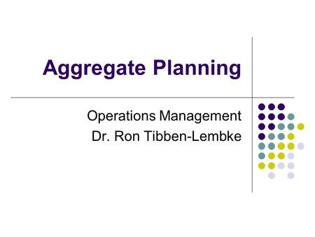 Operations Management Dr. Ron Tibben-Lembke
