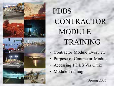 Contractor Module Training ( C-400 & Subcontract Agreements PDBS CONTRACTOR MODULE TRAINING Spring 2006 Contractor Module Overview Purpose of Contractor.