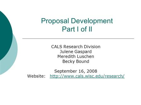 Proposal Development Part I of II CALS Research Division Julene Gaspard Meredith Luschen Becky Bound September 16, 2008 Website: