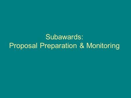 Subawards: Proposal Preparation & Monitoring. Subawards: Terms & Definitions.