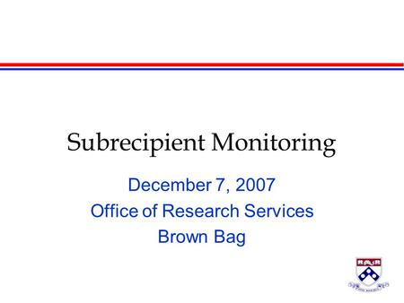 Subrecipient Monitoring December 7, 2007 Office of Research Services Brown Bag.