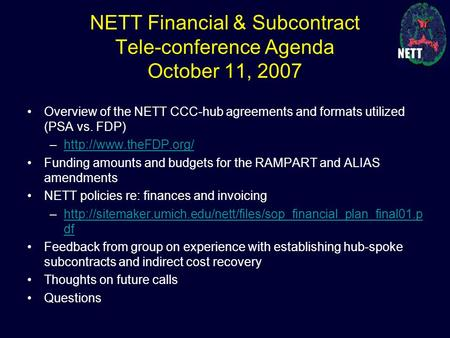 NETT Financial & Subcontract Tele-conference Agenda October 11, 2007 Overview of the NETT CCC-hub agreements and formats utilized (PSA vs. FDP) –http://www.theFDP.org/
