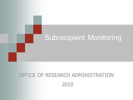 Subrecipient Monitoring OFFICE OF RESEARCH ADMINISTRATION 2010.