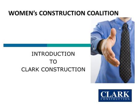 INTRODUCTION TO CLARK CONSTRUCTION WOMEN's CONSTRUCTION COALITION.