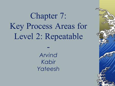 Chapter 7: Key Process Areas for Level 2: Repeatable - Arvind Kabir Yateesh.