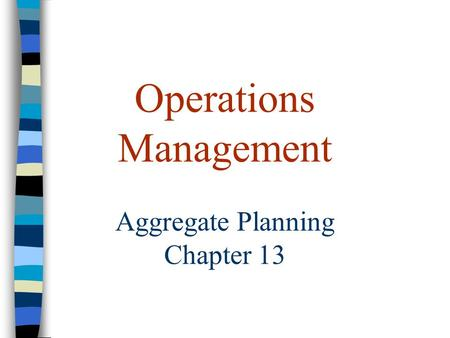 Operations Management Aggregate Planning Chapter 13