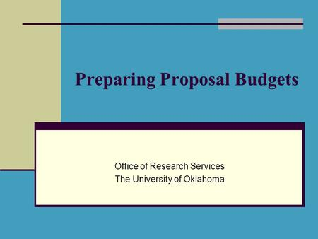 Preparing Proposal Budgets Office of Research Services The University of Oklahoma.