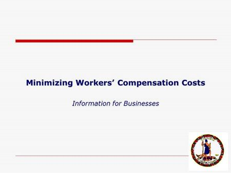 Minimizing Workers' Compensation Costs Information for Businesses.