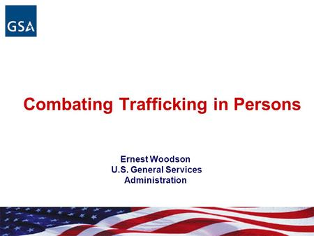 Combating Trafficking in Persons Ernest Woodson U.S. General Services Administration.