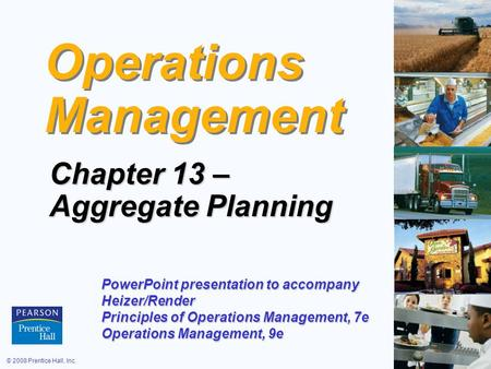 © 2008 Prentice Hall, Inc.13 – 1 Operations Management Chapter 13 – Aggregate Planning PowerPoint presentation to accompany Heizer/Render Principles of.