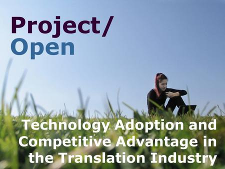Project/ Open Technology Adoption and Competitive Advantage in the Translation Industry.