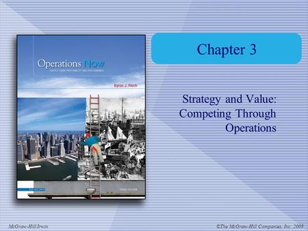 ©The McGraw-Hill Companies, Inc. 2008McGraw-Hill/Irwin Chapter 3 Strategy and Value: Competing Through Operations.
