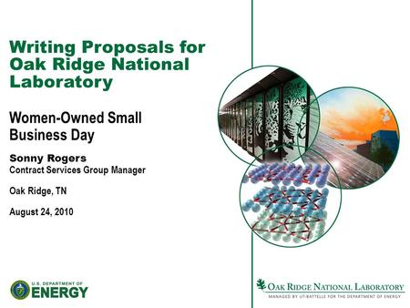 Writing Proposals for Oak Ridge National Laboratory Women-Owned Small Business Day Sonny Rogers Contract Services Group Manager Oak Ridge, TN August 24,