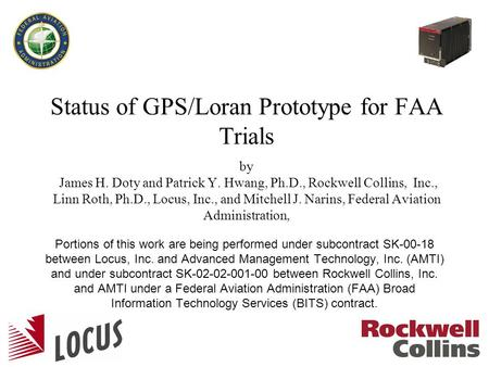 Status of GPS/Loran Prototype for FAA Trials by James H. Doty and Patrick Y. Hwang, Ph.D., Rockwell Collins, Inc., Linn Roth, Ph.D., Locus, Inc., and Mitchell.