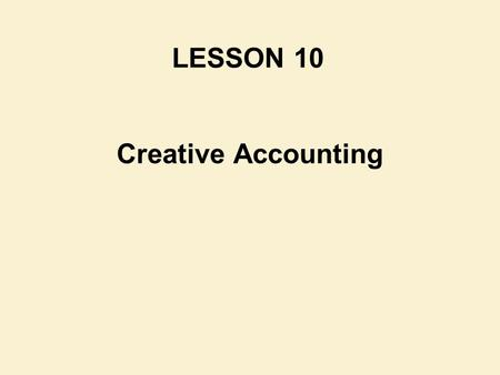 Creative Accounting LESSON 10. Reference Chapter : Chapter 20 Financial Accounting & Reporting Barry Elliott & Jamie Elliott.