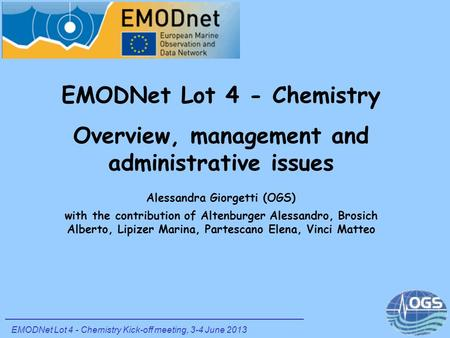EMODNet Lot 4 - Chemistry Overview, management and administrative issues Alessandra Giorgetti (OGS) with the contribution of Altenburger Alessandro, Brosich.
