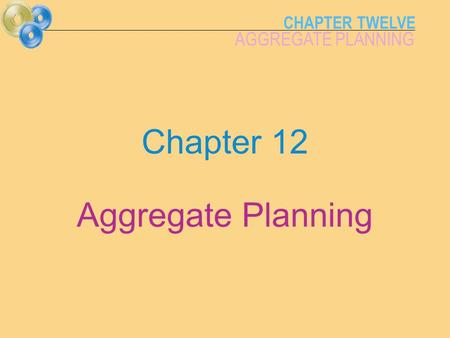 Chapter 12 Aggregate Planning.