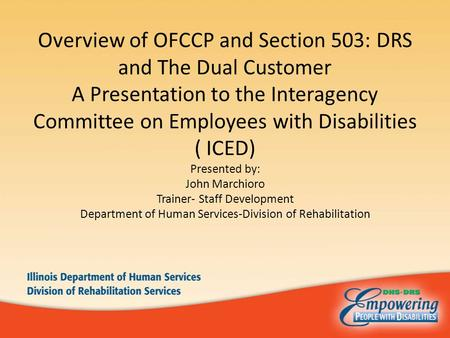 Overview of OFCCP and Section 503: DRS and The Dual Customer A Presentation to the Interagency Committee on Employees with Disabilities ( ICED) Presented.