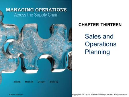 Sales and Operations Planning CHAPTER THIRTEEN McGraw-Hill/Irwin Copyright © 2011 by the McGraw-Hill Companies, Inc. All rights reserved.