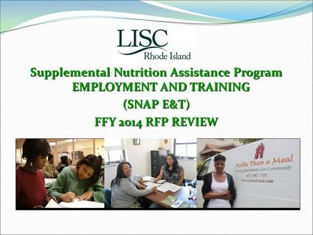 Supplemental Nutrition Assistance Program EMPLOYMENT AND TRAINING (SNAP E&T) FFY 2014 RFP REVIEW.