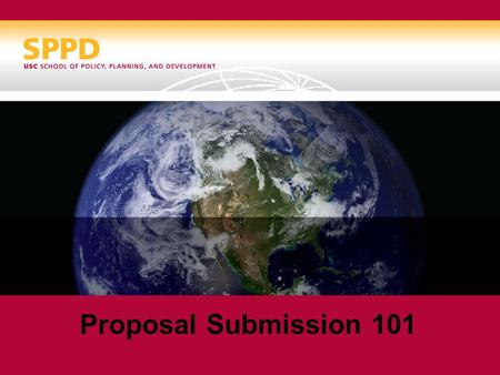 Proposal Submission 101. Proposal Timeline As soon as you have decided to submit, notify our SPPD contracts and grants coordinators, Nicole Burelli and.
