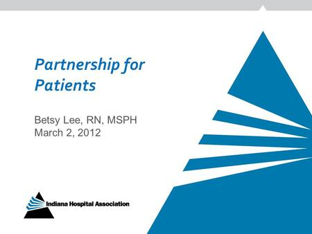 Partnership for Patients Betsy Lee, RN, MSPH March 2, 2012.