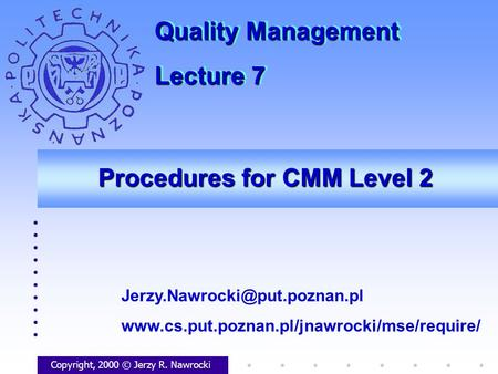 Procedures for CMM Level 2 Copyright, 2000 © Jerzy R. Nawrocki  Quality Management.