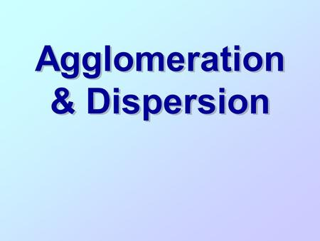 Agglomeration & Dispersion