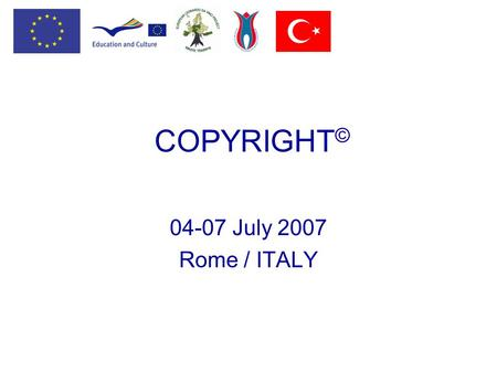 COPYRIGHT © 04-07 July 2007 Rome / ITALY. © opyright Copyright agreements are extremely important when planning the dissemination of results of educational.