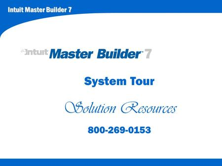 Intuit Master Builder 7 System Tour Solution Resources 800-269-0153.