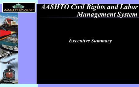 Insert software product logo (or name) on slide master AASHTO Civil Rights and Labor Management System Executive Summary.