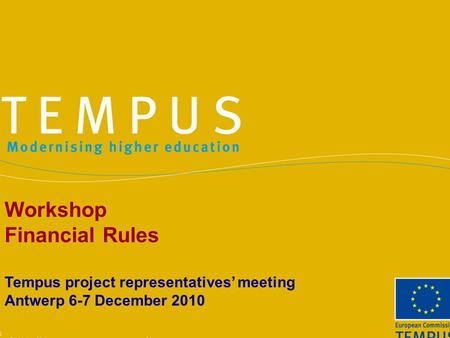 Workshop Financial Rules Tempus project representatives' meeting Antwerp 6-7 December 2010.