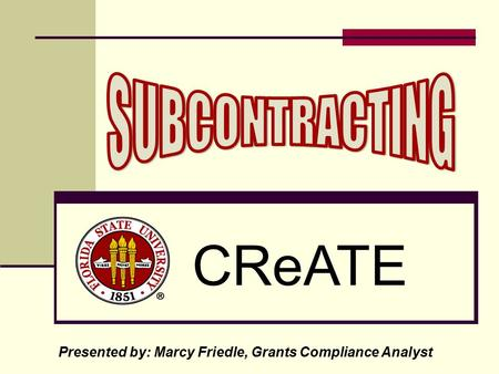 CReATE Presented by: Marcy Friedle, Grants Compliance Analyst.