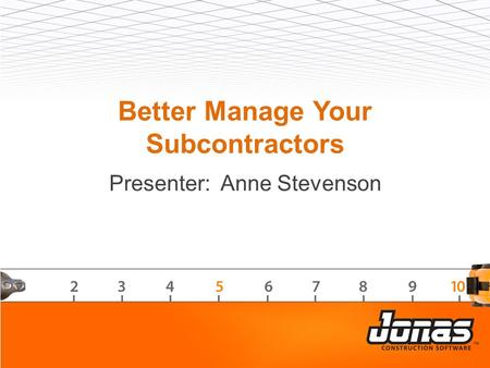 Better Manage Your Subcontractors Presenter: Anne Stevenson.
