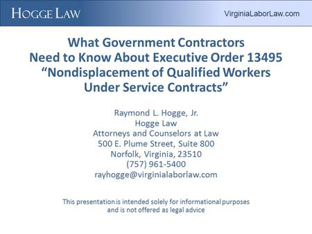 "What Government Contractors Need to Know About Executive Order 13495 ""Nondisplacement of Qualified Workers Under Service Contracts"" Raymond L. Hogge, Jr."