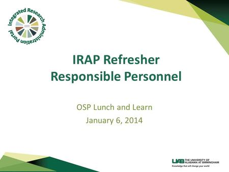 IRAP Refresher Responsible Personnel OSP Lunch and Learn January 6, 2014.