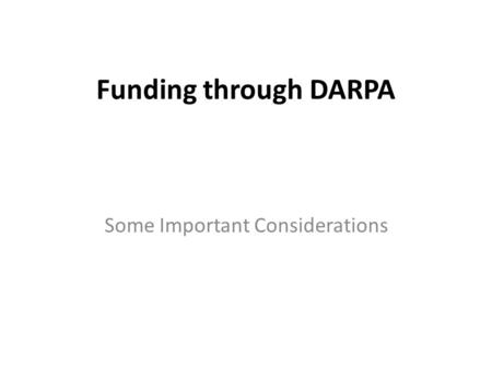 Funding through DARPA Some Important Considerations.