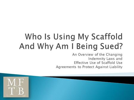 An Overview of the Changing Indemnity Laws and Effective Use of Scaffold Use Agreements to Protect Against Liability.