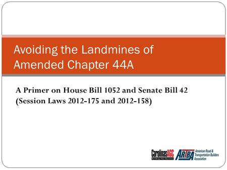 Avoiding the Landmines of Amended Chapter 44A A Primer on House Bill 1052 and Senate Bill 42 (Session Laws 2012-175 and 2012-158)